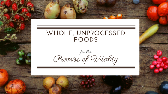Whole, Unprocessed foods